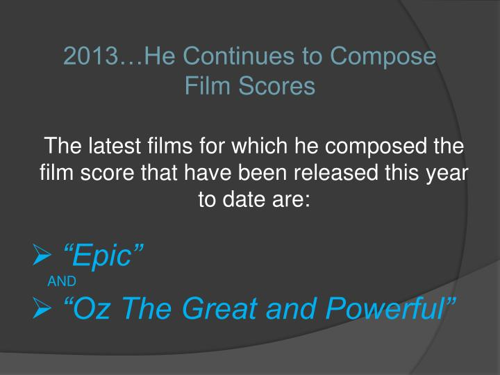 2013…He Continues to Compose Film Scores