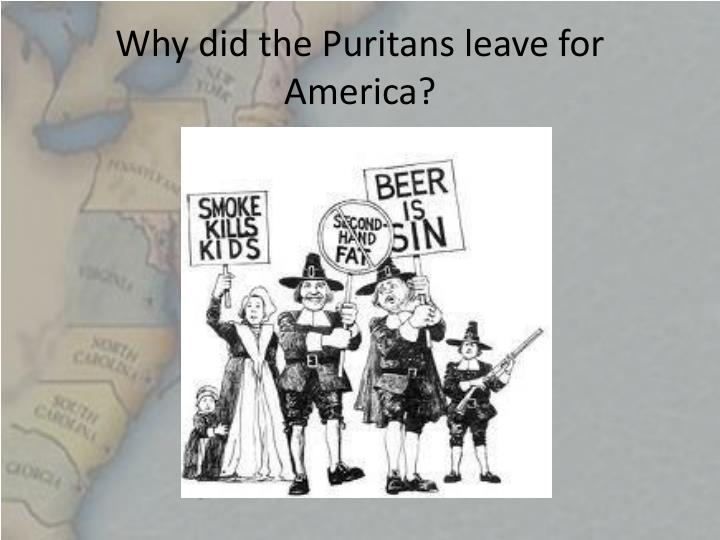 Why did the Puritans leave for America?