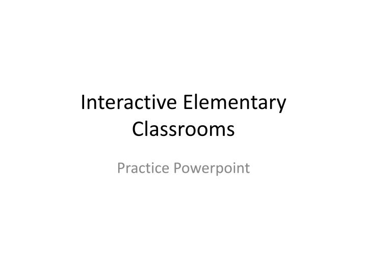 Interactive elementary classrooms