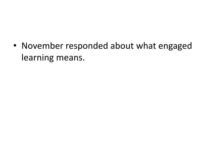 November responded about what engaged learning means.