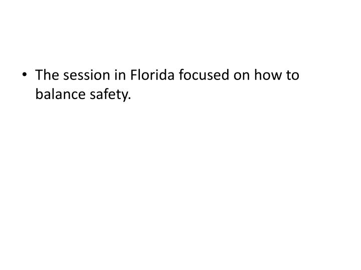 The session in Florida focused on how to balance safety.