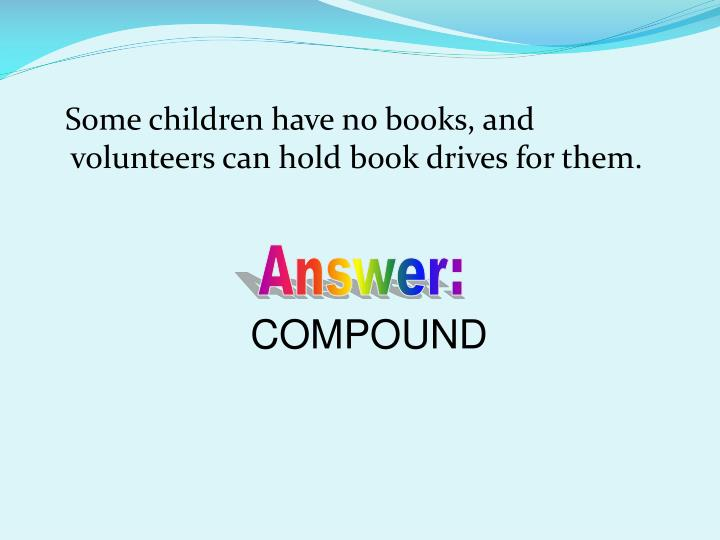Some children have no books, and volunteers can hold book drives for them.
