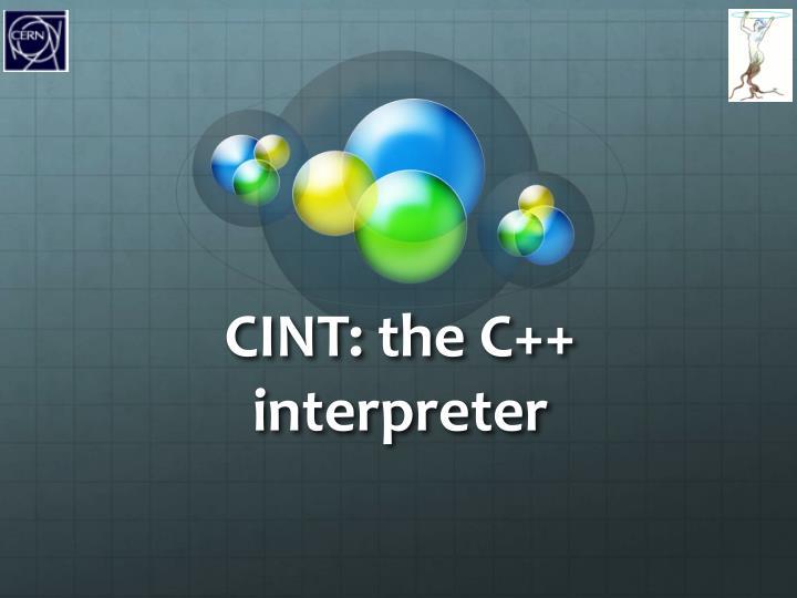 CINT: the C++ interpreter