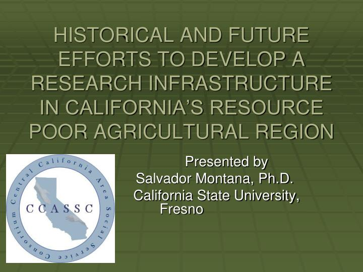 HISTORICAL AND FUTURE EFFORTS TO DEVELOP A RESEARCH INFRASTRUCTURE IN CALIFORNIA'S RESOURCE POOR AGRICULTURAL REGION