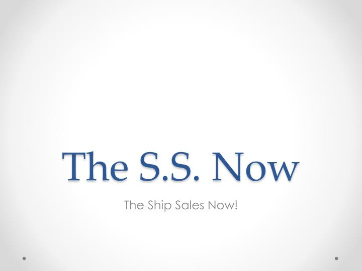 The S.S. Now