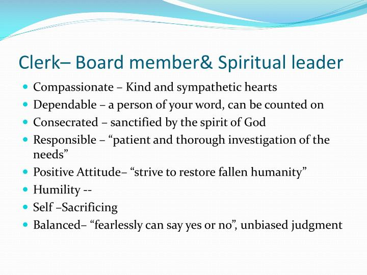 Clerk– Board member& Spiritual leader