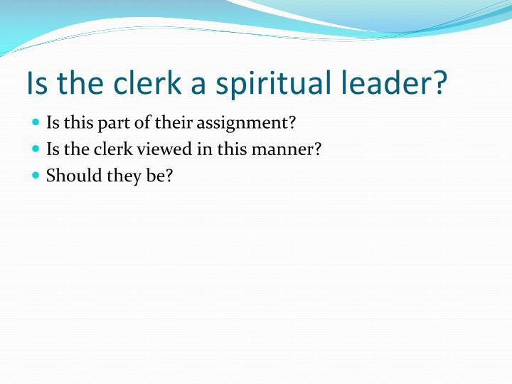 Is the clerk a spiritual leader