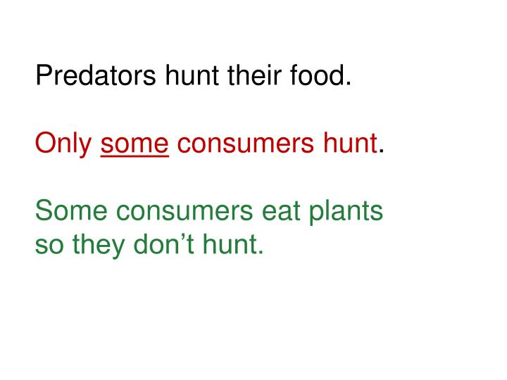 Predators hunt their food.
