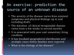 an exercise prediction the source of an unknown disease