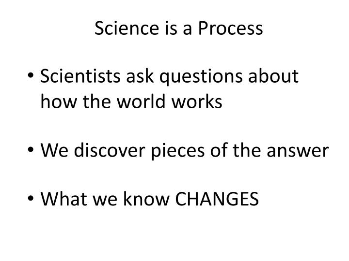 Science is a Process