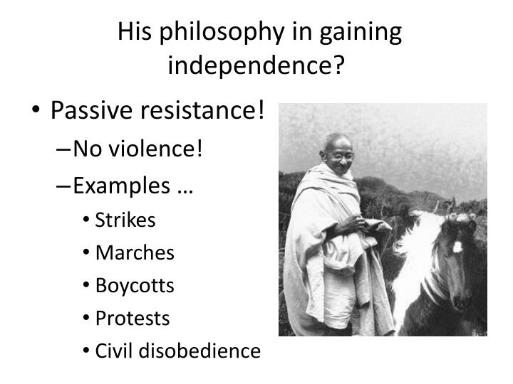 His philosophy in gaining independence?