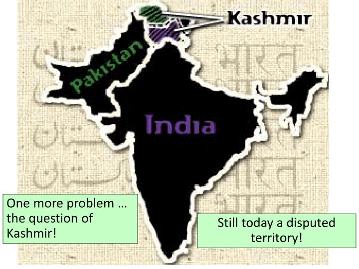 One more problem … the question of Kashmir!