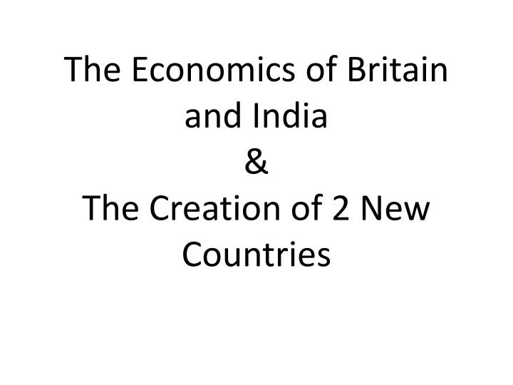 The economics of britain and india the creation of 2 new countries