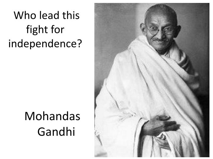 Who lead this fight for independence?