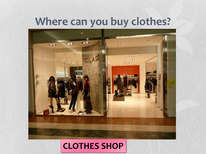 Where can you buy clothes