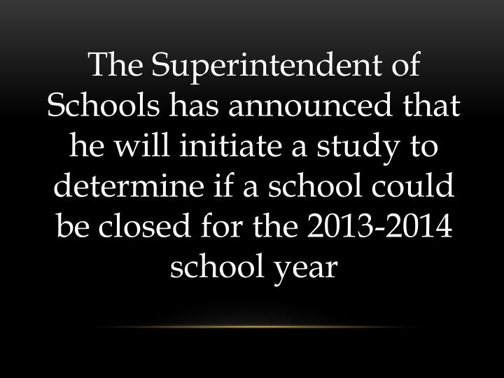The Superintendent of Schools has announced that he will initiate a study to determine if a school c...