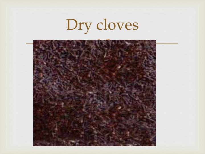 Dry cloves