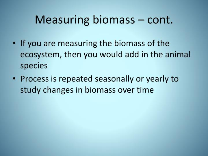 Measuring biomass – cont.