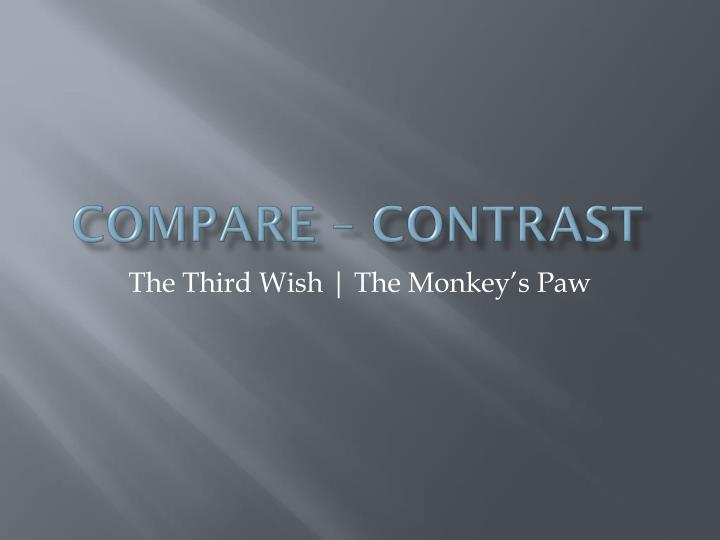 compare and contrast the monkeys paw and the three wishes One difference is that the monkey's paw had three  them three wishes the monkey's paw was enchanted  essay hurry  give me conclusion and.