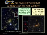 clash has revealed two robust candidates in the first 500 myr