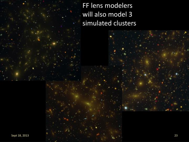 FF lens modelers will also model 3 simulated clusters