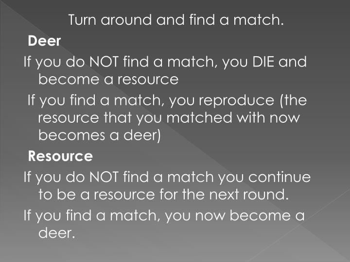 Turn around and find a match.