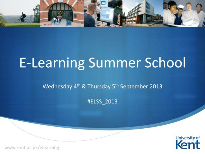 E learning summer school wednesday 4 th thursday 5 th september 2013 elss 2013