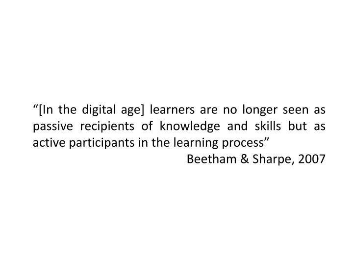 """[In the digital age] learners are no longer seen as passive recipients of knowledge and skills but as active participants in the learning process"""