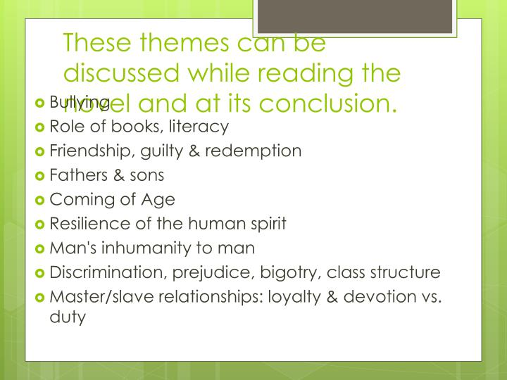 These themes can be discussed while reading the novel and at its conclusion.