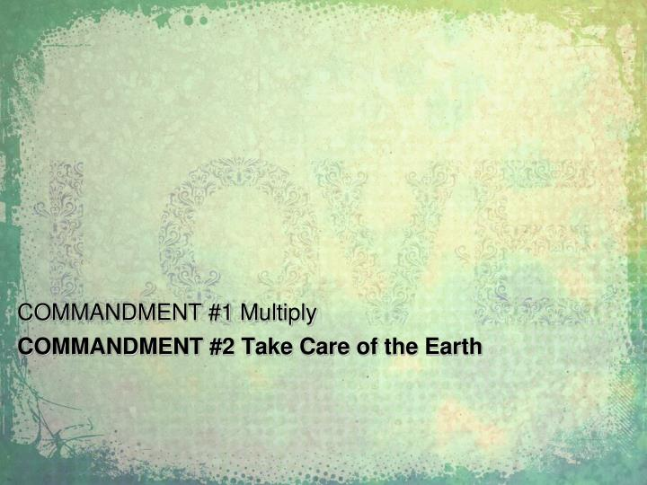 COMMANDMENT #1 Multiply