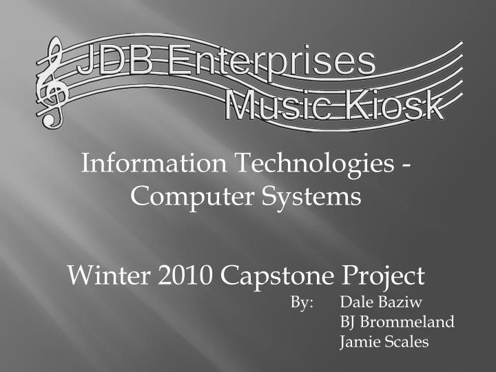 Information technologies computer systems winter 2010 capstone project
