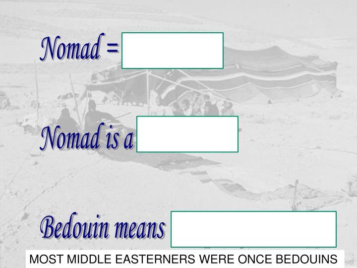 Nomad = Bedouin
