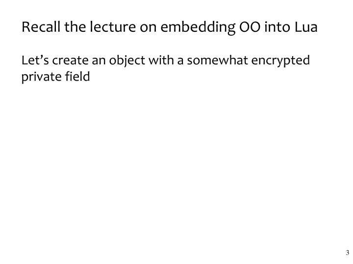 Recall the lecture on embedding oo into lua