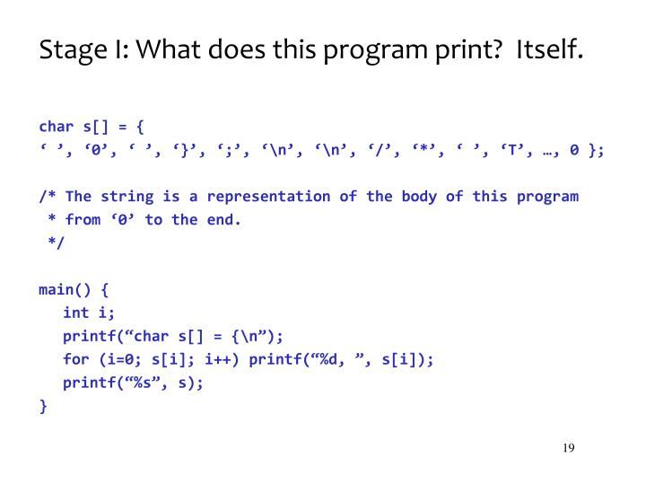 Stage I: What does this program print?  Itself.