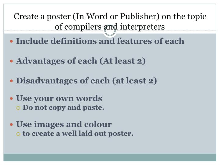 Create a poster (In Word or Publisher) on the topic of compilers and interpreters