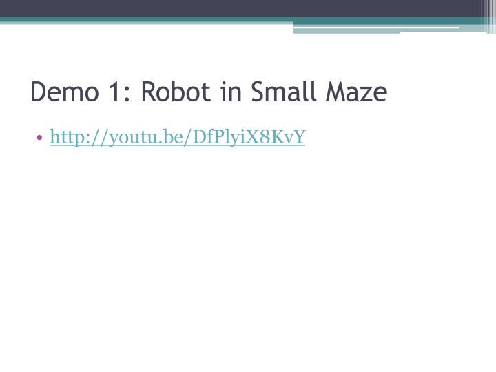 Demo 1: Robot in Small Maze