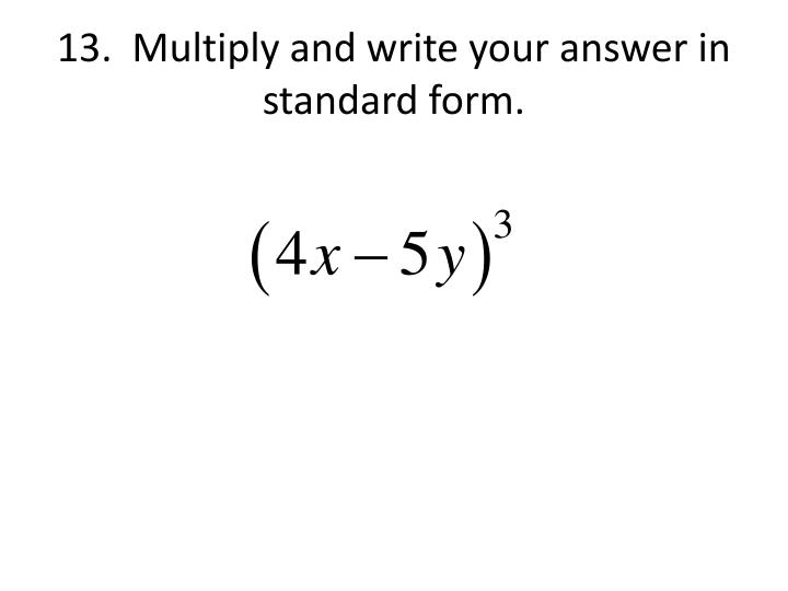 13.  Multiply and write your answer in standard form.