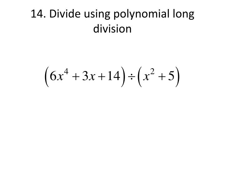 14. Divide using polynomial long division