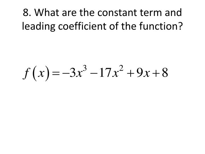 8. What are the constant term and leading coefficient of the function?