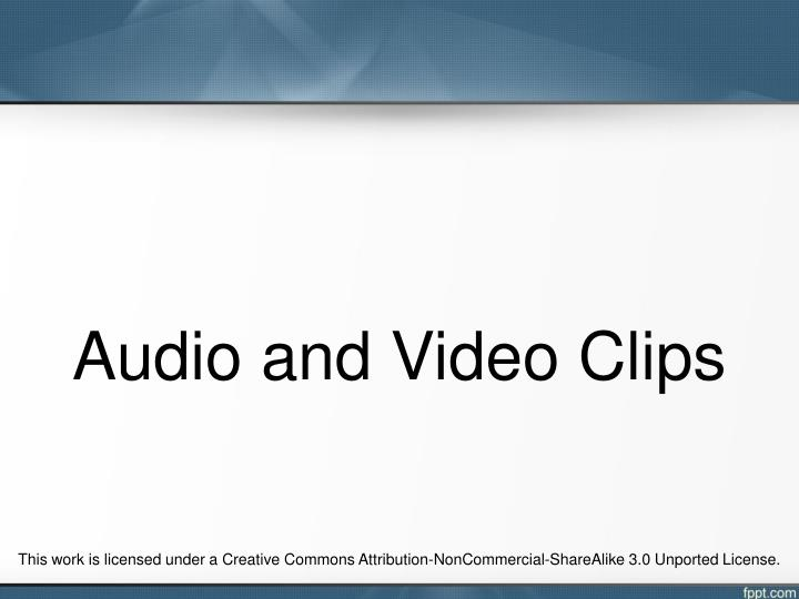 Audio and Video Clips