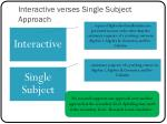 interactive verses single subject approach