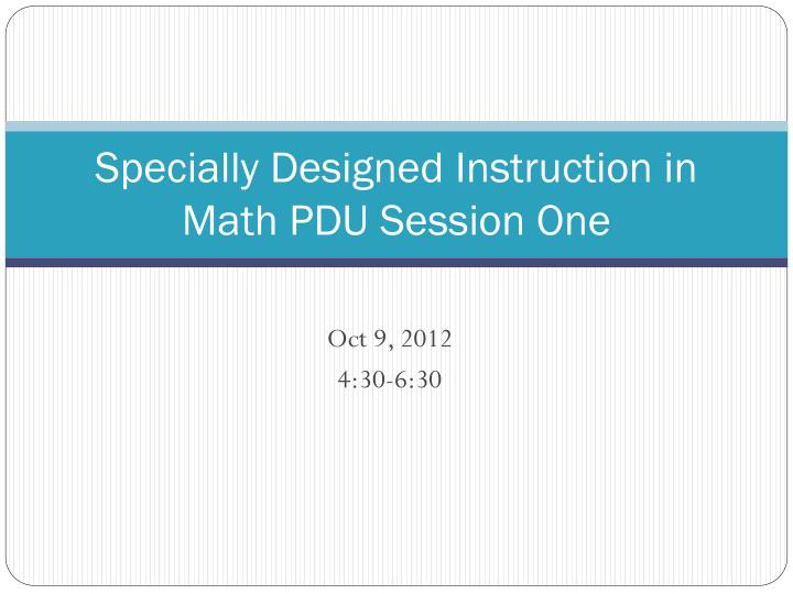 Specially designed instruction in math pdu session one