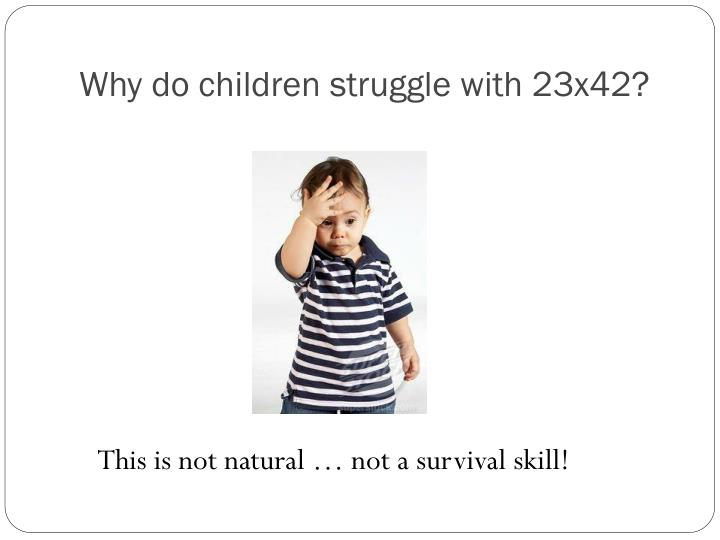 Why do children struggle with 23x42?