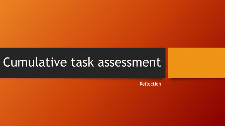 Cumulative task assessment