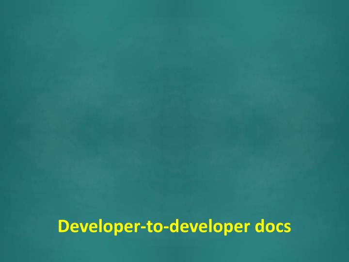 Developer-to-developer docs