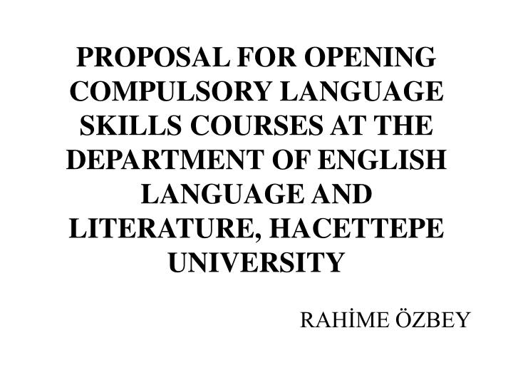 PROPOSAL FOR OPENING COMPULSORY LANGUAGE SKILLS COURSES AT THE DEPARTMENT OF ENGLISH LANGUAGE AND LI...