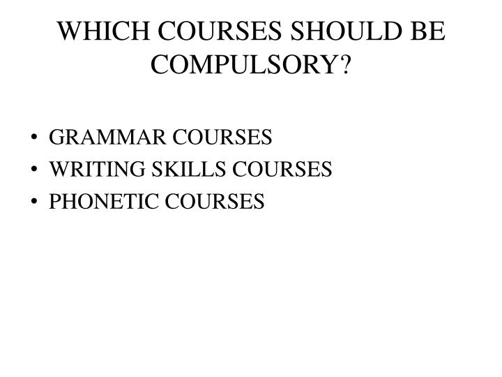 Which courses should be compulsory