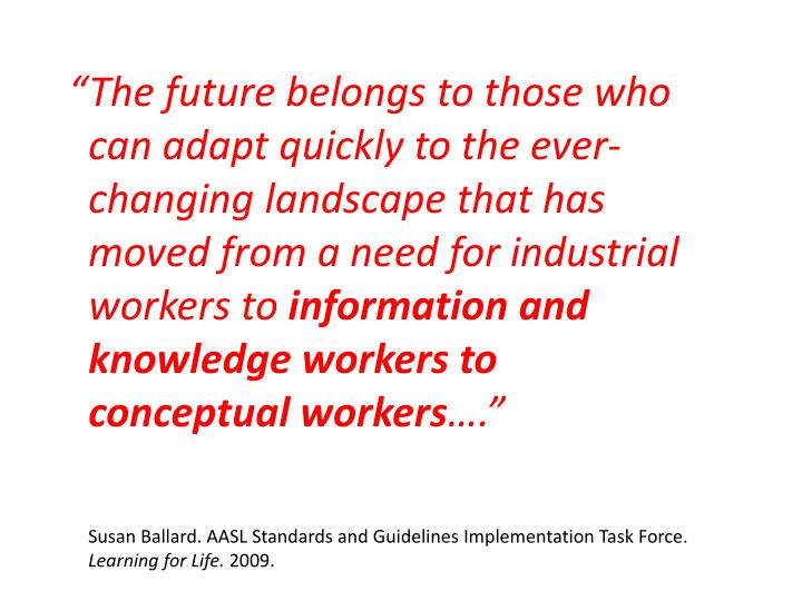 """The future belongs to those who can adapt quickly to the ever-changing landscape that has moved from a need for industrial workers to"