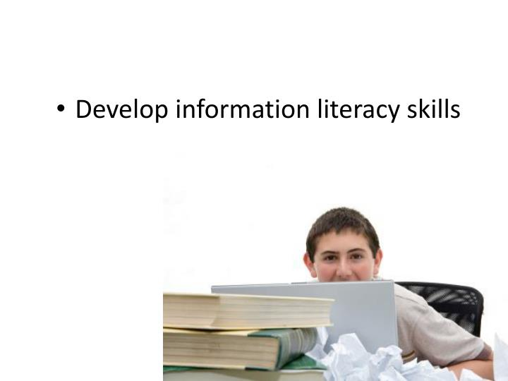 Develop information literacy skills