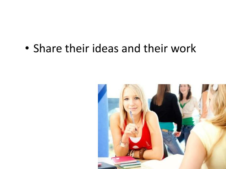 Share their ideas and their work
